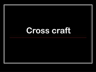 Cross craft