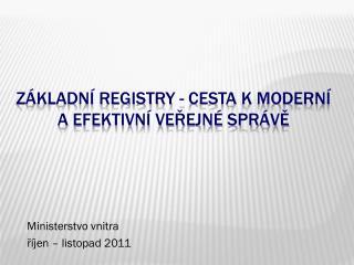 Základní registry - cesta k moderní a efektivní veřejné správě
