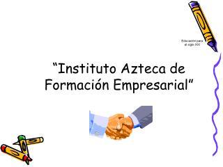 """""""Instituto Azteca de Formación Empresarial"""""""