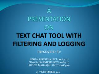 A  PRESENTATION ON TEXT CHAT TOOL WITH FILTERING AND LOGGING