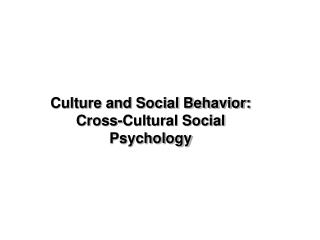 Culture and Social Behavior: Cross-Cultural Social Psychology