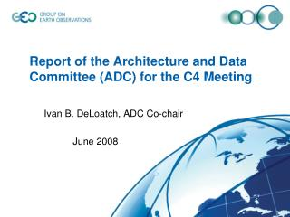 Report of the Architecture and Data Committee (ADC) for the C4 Meeting