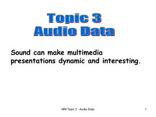 Sound can make multimedia presentations dynamic and interesting.