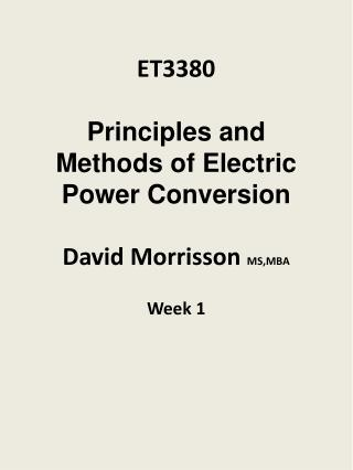 ET3380 Principles  and Methods of Electric Power  Conversion David  Morrisson  MS,MBA Week 1