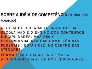 SOBRE A IDÉIA DE COMPETÊNCIA ( Nilson  José Machado )
