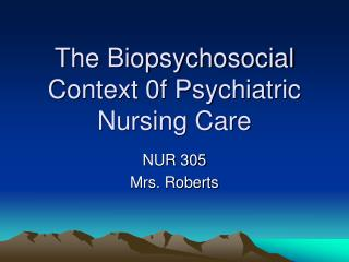 The Biopsychosocial Context 0f Psychiatric Nursing Care