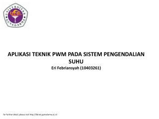 APLIKASI TEKNIK PWM PADA SISTEM PENGENDALIAN SUHU Eri Febriansyah (10403261)