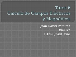 Tarea 6 Calculo de Campos Eléctricos y Magnéticos