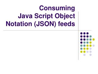 Consuming  Java Script Object Notation (JSON) feeds