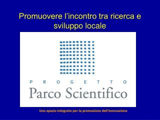 Promuovere l'incontro tra ricerca e sviluppo locale