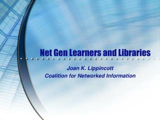 Net Gen Learners and Libraries