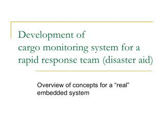 Development of  cargo monitoring system for a rapid response team (disaster aid)