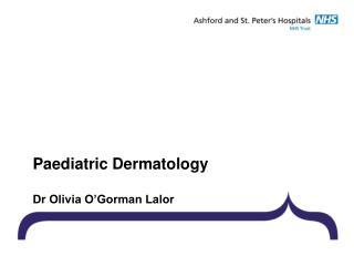 Paediatric Dermatology Dr Olivia O'Gorman Lalor