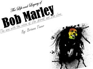 The Life and Legacy of Bob Marley