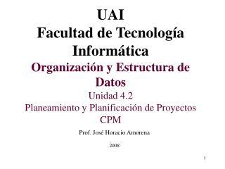 UAI Facultad de Tecnología Informática Organización y Estructura de Datos Unidad 4.2