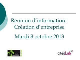 R�union d�information : Cr�ation d�entreprise Mardi 8 octobre 2013