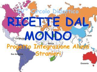 IV° Circolo Didattico RICETTE DAL MONDO Progetto Integrazione Alunni Stranieri