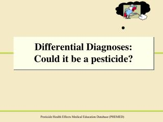 Differential Diagnoses: Could it be a pesticide?