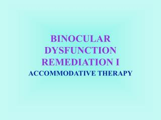 BINOCULAR DYSFUNCTION REMEDIATION I