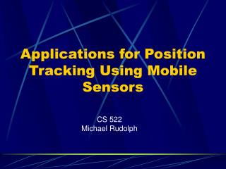 Applications for Position Tracking Using Mobile Sensors