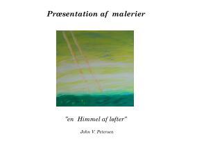 """Præsentation af  malerier """"en  Himmel af løfter"""" John V. Petersen"""