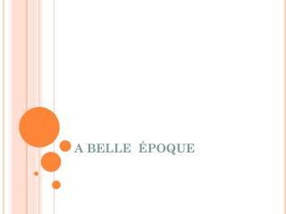A BELLE  ÉPOQUE