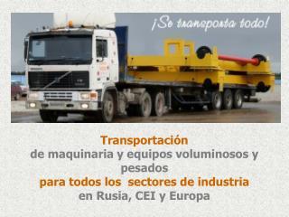 Tra nsportación  de maquinaria y equipos voluminosos y pesados