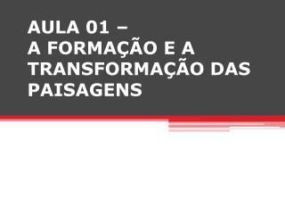 AULA 01 �  A FORMA��O E A TRANSFORMA��O DAS PAISAGENS