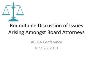 Roundtable Discussion of Issues Arising Amongst Board Attorneys
