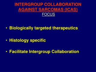 INTERGROUP COLLABORATION  AGAINST SARCOMAS (ICAS) FOCUS