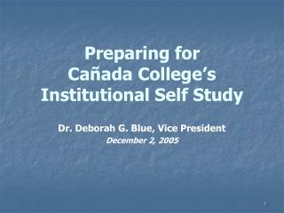 Preparing for  Ca ñ ada College's Institutional Self Study
