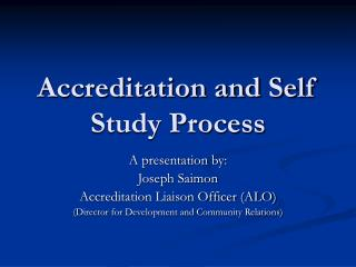 Accreditation and Self Study Process