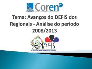 Tema: Avanços do DEFIS dos Regionais - Análise do período 2008/2013