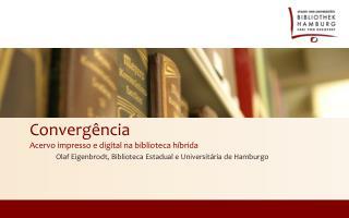 Convergência Acervo impresso  e digital na  biblioteca híbrida