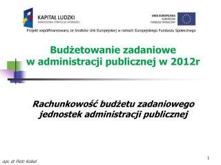 Budżetowanie zadaniowe  w administracji publicznej w 2012r