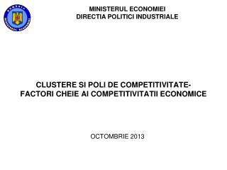 CLUSTER E SI POLI DE COMPETITIVITATE -FACTOR I  CHEIE A I  COMPETITIVITATII ECONOMICE