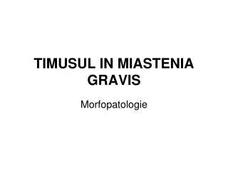 TIMUSUL IN MIASTENIA GRAVIS