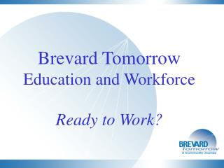 Brevard Tomorrow Education and Workforce Ready to Work?