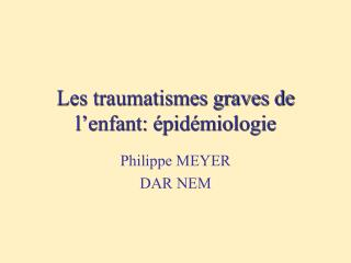 Les traumatismes graves de l�enfant: �pid�miologie