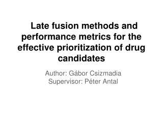 Late fusion methods and performance metrics for the effective prioritization of drug candidates