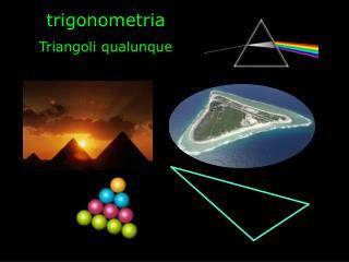 trigonometria Triangoli qualunque