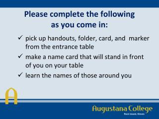 Please complete the following  as you come in: