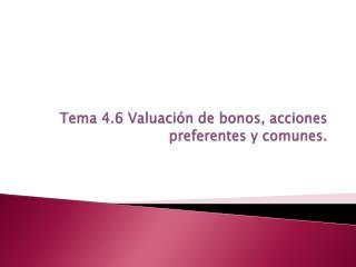 Tema 4.6 Valuaci n de bonos, acciones preferentes y comunes.