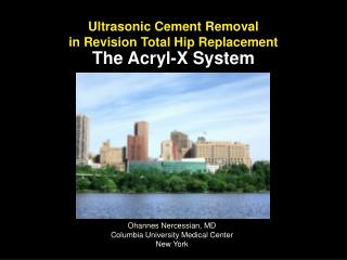 Ultrasonic Cement Removal  in Revision Total Hip Replacement The Acryl-X System
