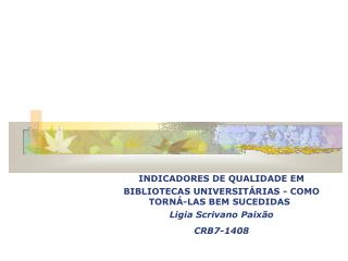 INDICADORES DE QUALIDADE EM  BIBLIOTECAS UNIVERSITÁRIAS - COMO TORNÁ-LAS BEM SUCEDIDAS