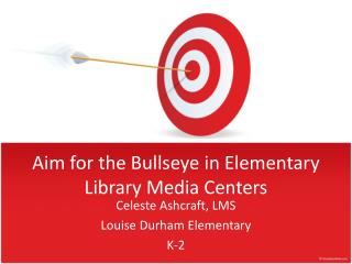 Aim for the Bullseye in Elementary Library Media Centers