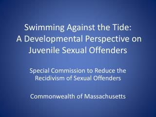 Swimming Against the Tide:  A Developmental Perspective on Juvenile Sexual Offenders