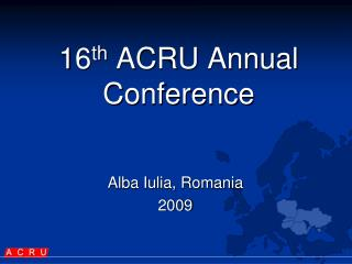 1 6 th  ACRU Annual Conference