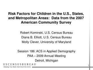 Robert Kominski, U.S. Census Bureau Diana B. Elliott, U.S. Census Bureau