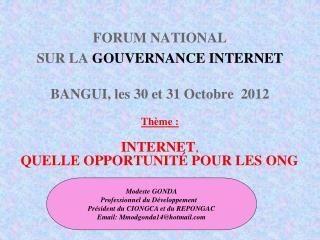 FORUM NATIONAL  SUR LA  GOUVERNANCE INTERNET BANGUI, les 30 et 31 Octobre  2012 Thème :